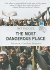 The Most Dangerous Place: Pakistan's Lawless Frontier Cover Image