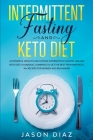 Intermittent Fasting and Keto diet: A powerful weight loss system. Intermittent fasting 16/8 and keto diet cookbook, combined to get the best performa Cover Image