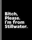 Bitch, Please. I'm From Stillwater.: A Vulgar Adult Composition Book for a Native Stillwater, OK Resident Cover Image