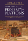The Intellectual Property of Nations: Sociological and Historical Perspectives on a Modern Legal Institution Cover Image
