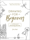 Drawing for Beginners: 100+ Ideas and Prompts to Release Your Inner Artist Cover Image