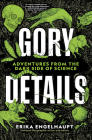 Gory Details: Adventures From the Dark Side of Science Cover Image