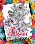 Flower Coloring Books for Adults Relaxation: Flower Adult Coloring Book, Awesome and Beautiful Floral Coloring Pages for Adult to Get Stress Relieving Cover Image