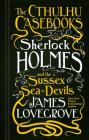 The Cthulhu Casebooks - Sherlock Holmes and the Sussex Sea-Devils Cover Image