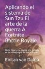Aplicando el sistema de Sun Tzu El arte de la guerra A Fortnite Battle Royale: Cómo llevar a su equipo a la victoria en los videojuegos de Battle-Roya Cover Image