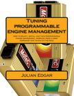 Tuning programmable engine management: How to select, install and tune programmable engine management, working from a home workshop and tuning on the Cover Image