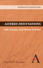 Altered Destinations: Self, Society, and Nation in India (Anthem South Asian Studies) Cover Image