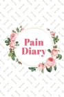 Pain Diary: Daily Pain Log - Record Duration, Location, Severity, Triggers, Accompanying Symptoms and Relief Measures Cover Image