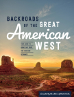 Backroads of the Great American West: Your Guide to Great Day Trips & Weekend Getaways Cover Image