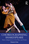 Choreographing Shakespeare: Dance Adaptations of the Plays and Poems Cover Image