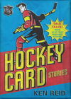 Hockey Card Stories: True Tales from Your Favourite Players Cover Image