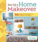 Sew Up a Home Makeover: 50 Simple Sewing Projects to Transform Your Space Cover Image