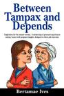 Between Tampax and Depends Cover Image