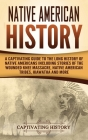 Native American History: A Captivating Guide to the Long History of Native Americans Including Stories of the Wounded Knee Massacre, Native Ame Cover Image