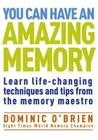 You Can Have an Amazing Memory: Learn Life-Changing Techniques and Tips from the Memory Maestro Cover Image