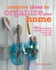 Creative Ideas to Organize Your Home: 50 step-by-step projects to bring order into your life Cover Image