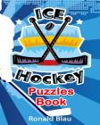 Ice Hockey Puzzles Book: Ice Hockey Word Searches, Cryptograms, Alphabet Soups, Dittos, Piece By Piece Puzzles All You Want to Challenge to Kee Cover Image