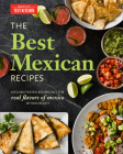 The Best Mexican Recipes: Kitchen-Tested Recipes Put the Real Flavors of Mexico Within Reach Cover Image