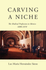 Carving a Niche: The Medical Profession in Mexico, 1800-1870 (McGill-Queen's/Associated Medical Services Studies in the History of Medicine, H #47) Cover Image