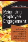 Reigniting Employee Engagement: A Guide to Rediscovering Purpose and Meaning in Healthcare  Cover Image