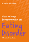 How to Help Someone with an Eating Disorder: A Practical Handbook Cover Image