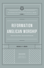 Reformation Anglican Worship (the Reformation Anglicanism Essential Library, Volume 4): Experiencing Grace, Expressing Gratitude Cover Image