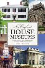 New England House Museums: A Guide to More than 100 Mansions, Cottages, and Historical Sites Cover Image