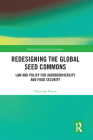 Redesigning the Global Seed Commons: Law and Policy for Agrobiodiversity and Food Security Cover Image