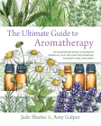 The Ultimate Guide to Aromatherapy: An Illustrated guide to blending essential oils and crafting remedies for body, mind, and spirit (The Ultimate Guide to...) Cover Image