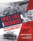 Spies, Lies, and Disguise: The Daring Tricks and Deeds that Won World War II Cover Image