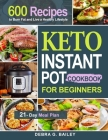 Keto Instant Pot Cookbook for Beginners: 600 Easy and Wholesome Keto Recipes to Burn Fat and Live a Healthy Lifestyle (21-Day Meal Plan Included) Cover Image