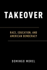 Takeover: Race, Education, and American Democracy Cover Image