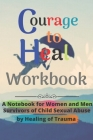 Courage to Heal Workbook: A Notebook for Women and Men Survivors of Child Sexual Abuse by Healing of Trauma Cover Image