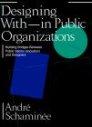 Designing With and Within Public Organizations: Building Bridges between Public Sector Innovators and Designers Cover Image