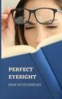 Perfect Eyesight: Book of Eye Exercises Cover Image