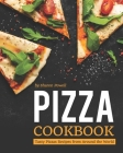 Pizza Cookbook: Tasty Pizzas Recipes from Around the World Cover Image