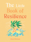 The Little Book of Resilience: Embracing life's challenges in simple steps Cover Image