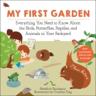 My First Garden: Everything You Need to Know About the Birds, Butterflies, Reptiles, and Animals in Your Backyard (I Love Nature) Cover Image