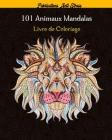 101 Animaux Mandalas Livre de Coloriage: 101 mandalas animaux livre de coloriage pour adultes,101 animaux (lions, chats, chiens, tigre etc..) motifs a Cover Image