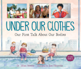 Under Our Clothes: Our First Talk about Our Bodies (World Around Us #5) Cover Image
