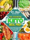The Essential Keto Meal Prep: Low-Carb, High-Fat Keto-Friendly Meals to Lose Weight Fast and Feel Your Best with The Keto Diet. (21-Day Keto Meal Pl Cover Image