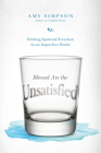Blessed Are the Unsatisfied: Finding Spiritual Freedom in an Imperfect World Cover Image