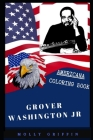 Grover Washington Jr Americana Coloring Book: Patriotic and a Great Stress Relief Adult Coloring Book Cover Image