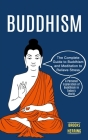 Buddhism: The Complete Guide to Buddhism and Meditation to Relieve Stress (A Personal Exploration of Buddhism in Today's World) Cover Image