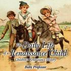 The Daily Life of a Renaissance Child - Children's Renaissance History Cover Image
