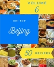 Oh! Top 50 Beijing Recipes Volume 6: Discover Beijing Cookbook NOW! Cover Image
