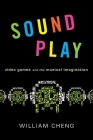 Sound Play: Video Games and the Musical Imagination (Oxford Music / Media) Cover Image