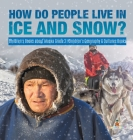 How Do People Live in Ice and Snow? - Children's Books about Alaska Grade 3 - Children's Geography & Cultures Books Cover Image