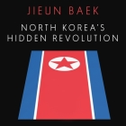 North Korea's Hidden Revolution: How the Information Underground Is Transforming a Closed Society Cover Image