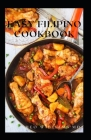 Easy Filipino Cookbook: Complete Guide To Delicious Recipes To Make Your Family And Friends Happy Cover Image